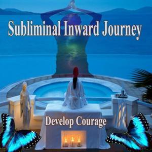 Develop Courage Subliminal Inward Journey