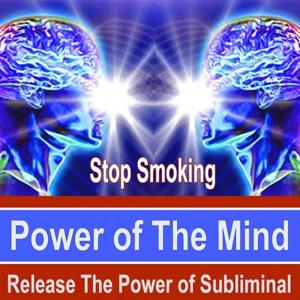 Stop Smoking Power of the Mind - Release the Power of Subliminal