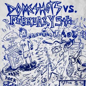 Domeshots vs. February 5th