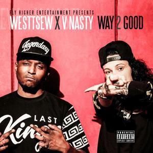 Way 2 Good (feat. V Nasty)