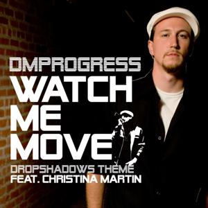 Watch Me Move (Dropshadows Theme) Feat. Christina Martin