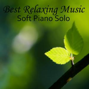 Best Relaxing Music - Soft Piano Music - Solo Piano