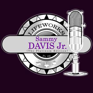 Lifeworks - Sammy Davis Jr. (The Platinum Edition), Pt. 02