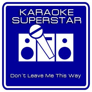 Dont Leave Me This Way (Karaoke Version) [Originally Performed By Thelma Houston]