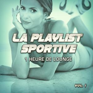 La playlist sportive, Vol. 1 : 1 heure de Lounge pour votre séance de sport et de fitness