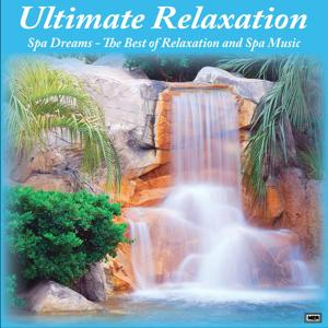 Ultimate Relaxation: Spa Dreams - The Best of Relaxation and Spa Music