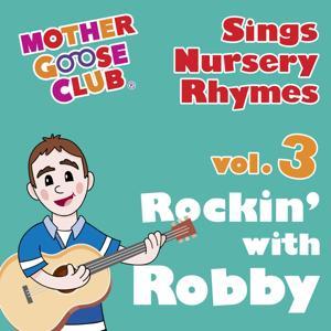 Mother Goose Club Sings Nursery Rhymes Vol. 3: Rockin' with Robby