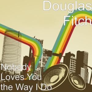 Nobody Loves You the Way I Do