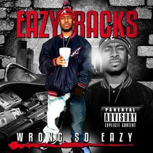 Wrong so Eazy