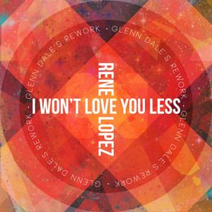 I Won't Love You Less (Glenn Dale's Rework)