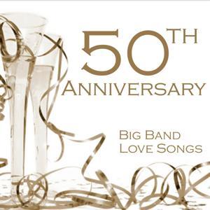 50th Anniversary Songs - Big Band Love Songs