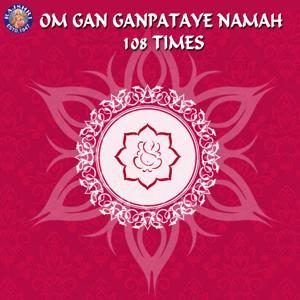 Om Gan Ganpataye Namah - 108 Times