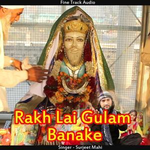 Rakh Lai Gulam Banake