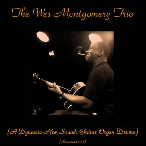 The Wes Montgomery Trio (A Dynamic New Sound: Guitar Organ Drums) (Remastered 2015)