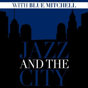 Jazz and the City with Blue Mitchell