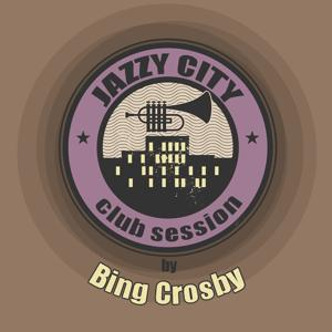 Jazzy City - Club Session by Bing Crosby