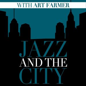 Jazz and the City with Art Farmer