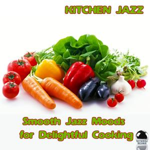 Kitchen Jazz (Smooth Jazz Moods for Delightful Cooking)
