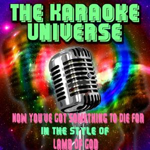 Now You've Got Something to Die for (Karaoke Version) (In the Style of Lamb of God)