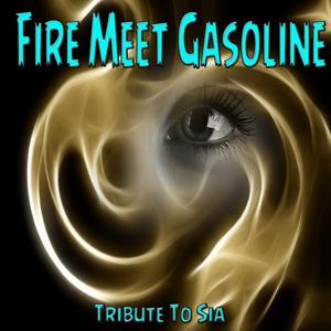 Fire Meet Gasoline (Tibute to Sia)