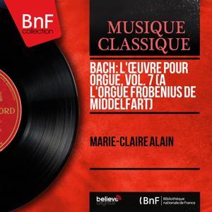 Bach: L'œuvre pour orgue, vol. 7 (À l'orgue Frobenius de Middelfart) (Mono Version)
