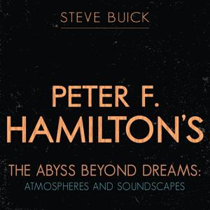Peter F Hamilton's the Abyss Beyond Dreams: Atmospheres and Soundscapes