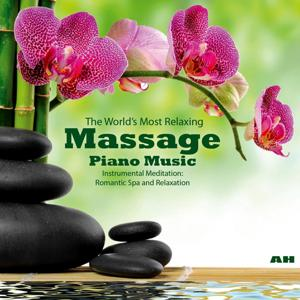 The World's Most Relaxing Massage Piano Music: Instrumental Meditation, Romantic Spa and Relaxation