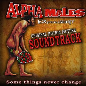 Alpha Male Experiment - Original Soundtrack Album