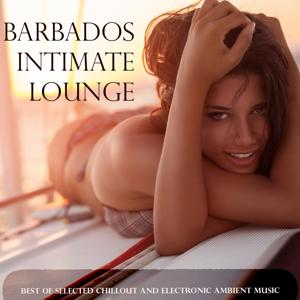 Barbados Intimate Lounge (Best of Chillout and Electronic Ambient Music)