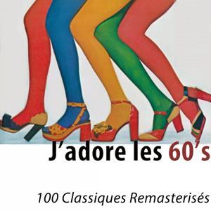 J'adore les 60's (100 classiques remasterisés)