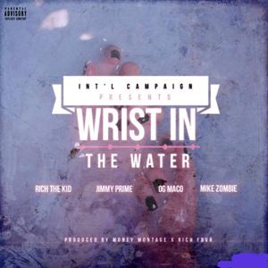 Wrist in the Water (feat. Og Maco, Rich the Kid, Jimmy Prime & Mike Zombie)