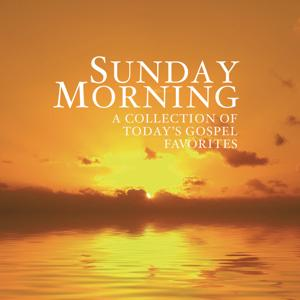 Sunday Morning - A Collection of Today's Gospel Favorites
