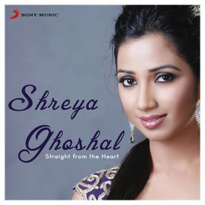 Shreya Ghoshal: Straight from the Heart