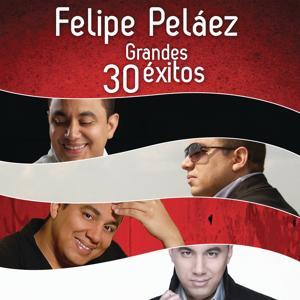 Felipe Peláez 30 Grandes Éxitos
