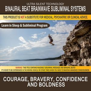 Courage, Bravery, Confidence and Boldness: Combination of Subliminal & Learning While Sleeping Program (Positive Affirmations, Isochronic Tones & Binaural Beats)