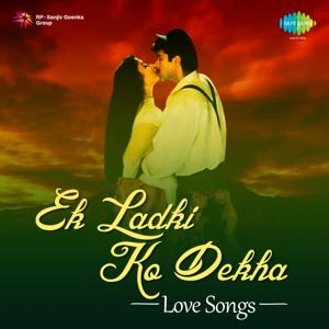 Ek Ladki Ko Dekha: Love Songs