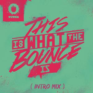 This Is What The Bounce Is (Intro Mix)