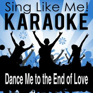 Dance Me to the End of Love (Karaoke Version with Guide Melody) (Originally Performed By Leonard Cohen)