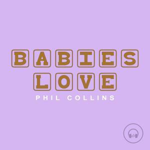 Babies Love Phil Collins