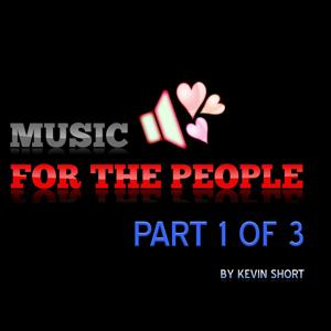 Music for the People, Pt. 1 of 3