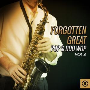 Forgotten Great Pop & Doo Wop, Vol. 4