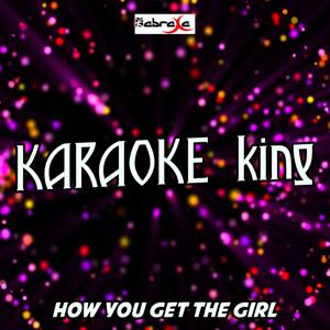 How You Get the Girl (Karaoke Version) (Originally Performed by Taylor Swift)
