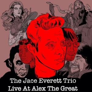 The Jace Everett Trio: Live at Alex the Great