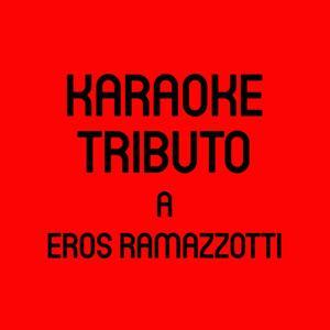 Tributo a eros ramazzotti (Karaoke version Originally Performed By eros ramazzotti)