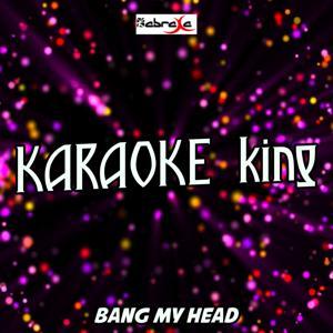 Bang My Head (Karaoke Version) (Originally Performed by David Guetta, Sia and Fetty Wap)