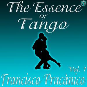 The Essence of Tango: Francisco Pracánico, Vol. 1