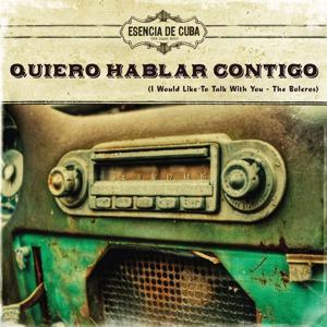Quiero Hablar Contigo (I Would Like To Talk With You - The Boleros)