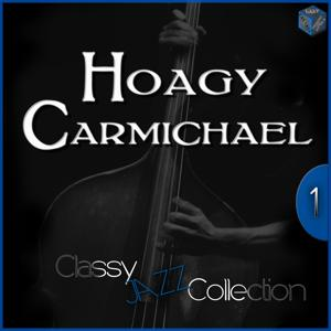 Classy Jazz Collection: Hoagy Carmichael, Vol. 1