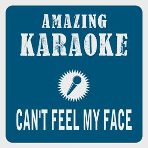 Can't Feel My Face (Karaoke Version) (Originally Performed By The Weeknd)