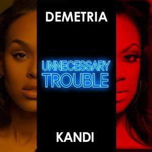 Unnecessary Trouble (feat. Kandi)